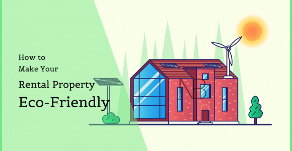 How to Make Your Rental Property More Eco-friendly?