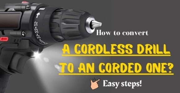 How to convert a cordless drill to an corded one? Easy steps!