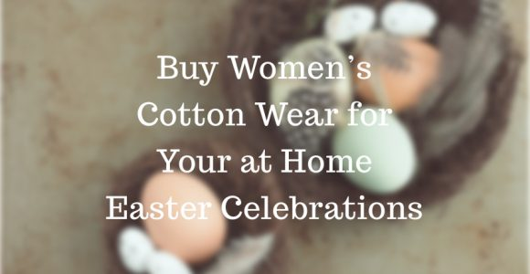 Buy Women's Cotton Wear for Your at Home Easter Celebrations