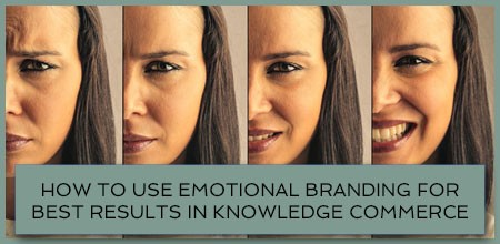 How To Use Emotional Branding For Best Results In Knowledge Commerce