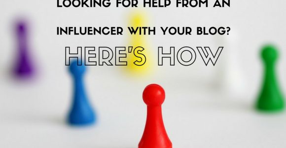Looking for Help from an Influencer with Your Blog? Here's How