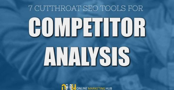 7 Cutthroat SEO Tools for Competitor Analysis