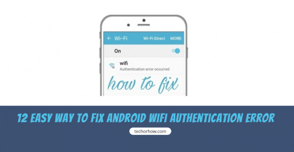 How to Fix WiFi Authentication Problem in Android | 2020 – Techorhow