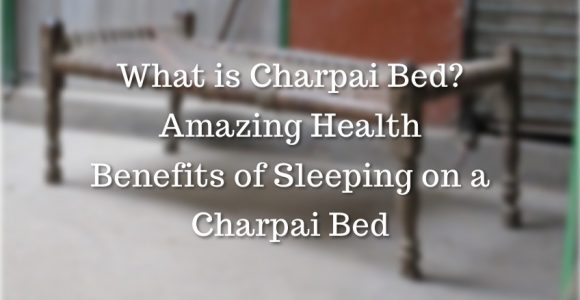 Indian Wooden Charpai Bed and Health Benefits of Sleeping on Charpai