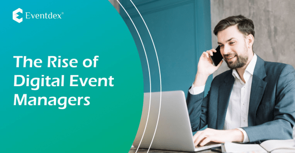 Rise of Digital Event Managers – Eventdex