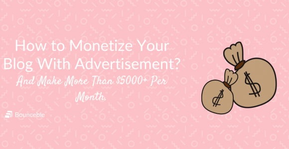 How to monetize your blog through advertisement? | Bounceble