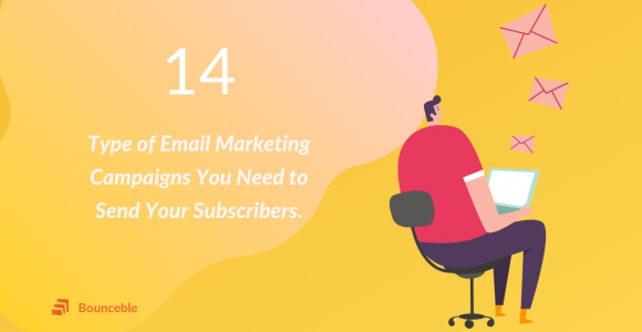 14 Type of Email Marketing Campaigns Need to Send Your Subscribers