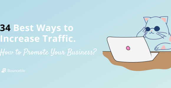How to Promote Your Business? 34 Best Ways to Increase Traffic. | Bounceble