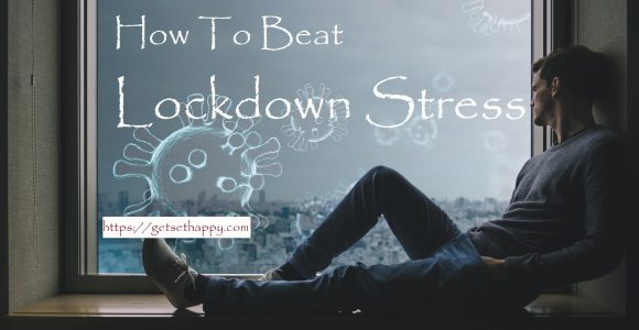 How to Beat the Lockdown Stress? | Get Set Happy
