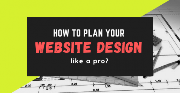 How to Plan Your Website Design like a pro?