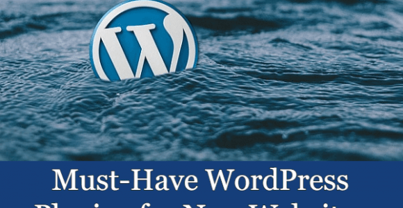 The 6 Must-Have WordPress Plugins for New Websites