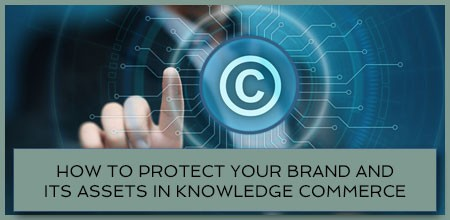 How To Protect Your Brand And Its Assets In Knowledge Commerce