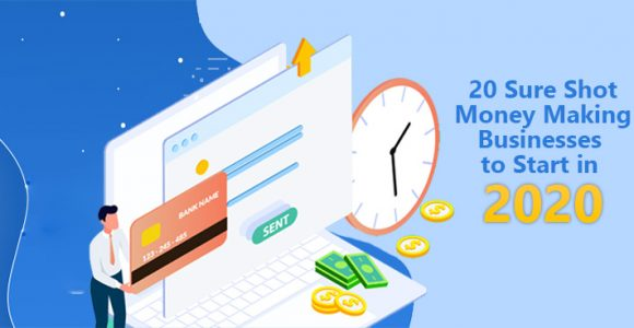 20 Sure Shot Money Making Businesses to Start in 2020 | Complete Connection