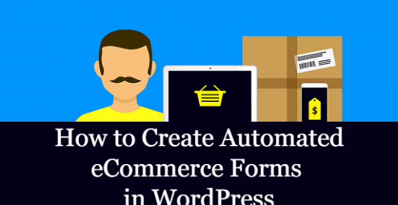 How to Create Automated eCommerce Forms in WordPress