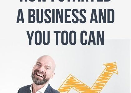 How I Started a Business and You Too Can