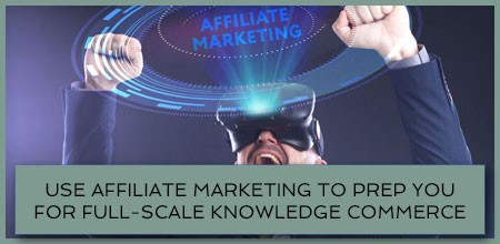 Use Affiliate Marketing To Prep You For Full-Scale Knowledge Commerce