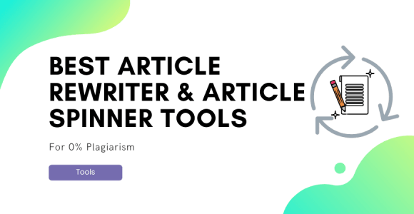 Looking for Best Article Rewriter Tools & Best Article Spinner Software?