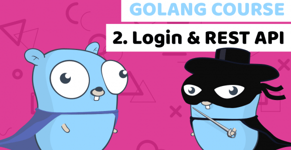 Golang course Lesson 2: Build Login and REST API
