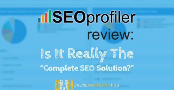 "SEOProfiler Review: Is It Really The ""Complete SEO Solution?"""