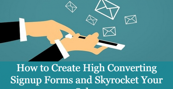 How to Create High Converting Signup Forms and Skyrocket Your Sales