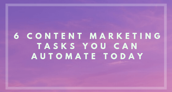 6 Content Marketing Tasks you can automate today | Complete Connection
