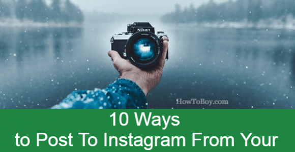 10 Ways to Post To Instagram From Your Computer