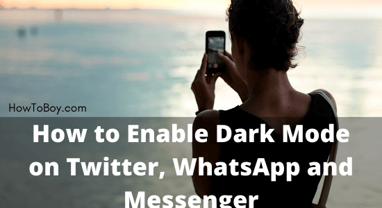 How to Enable Dark Mode on Twitter, WhatsApp and Messenger