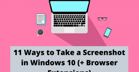 11 Ways to Take a Screenshot in Windows 10 (+ Browser Extensions)