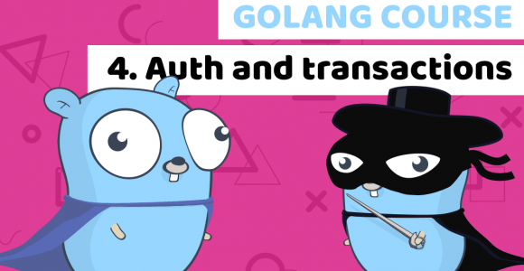 Golang Course Lesson 4: User authentication and Bank transfers Part 1