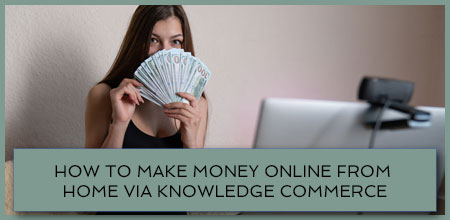 How To Make Money Online From Home Via Knowledge Commerce