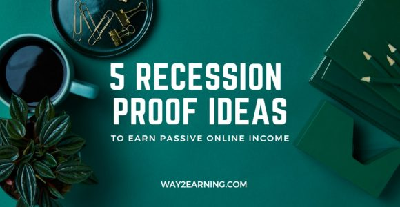 5 Free Recession Proof Ideas To Earn Online Passive Income