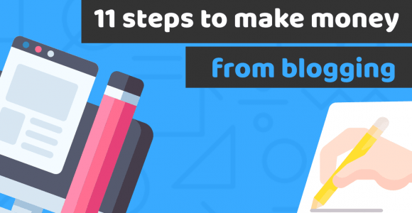 11 steps how to make money from blogging for beginners