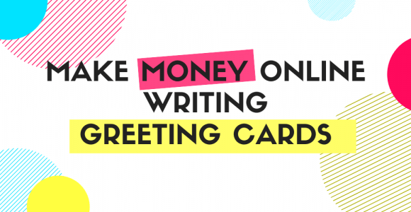7 Websites where you can make money writing Greeting Cards