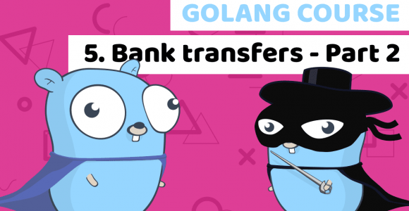 Golang course with building a fintech banking app – Lesson 5: Bank transactions PART 2