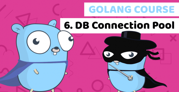 Golang Course With Building a Fintech Banking App – Lesson 6: DB connection pool and Transactions History