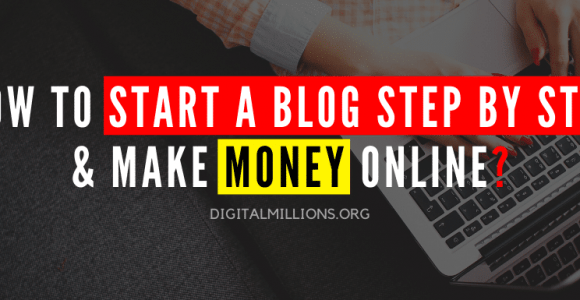 How to Start a Blog & Make Money Step by Step?