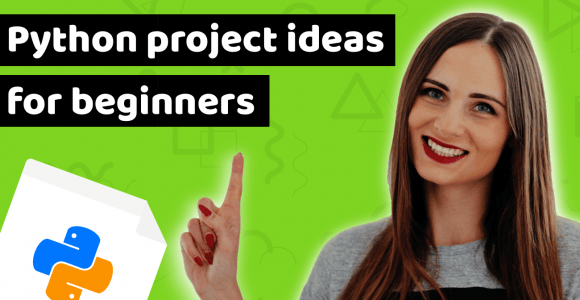 9 Python project ideas for beginners, to practice your coding skills and get hired