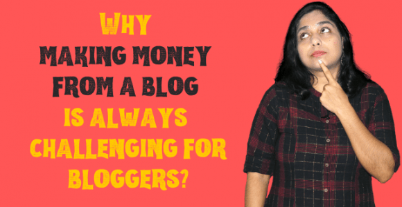 Why making money from a blog is always challenging for bloggers?