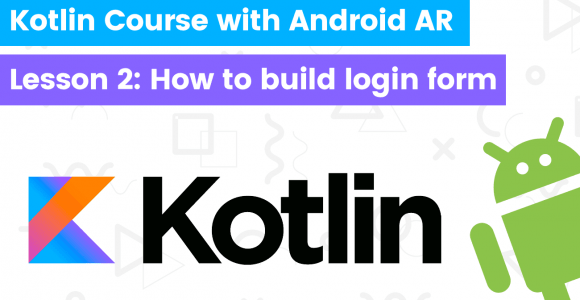 Kotlin course with building Android AR app – Lesson2: How to build login form in Android