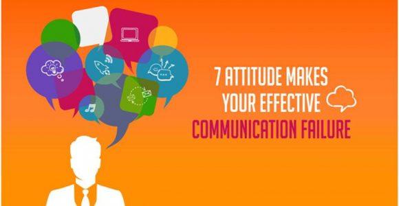 7 Attitude Makes Your Effective Communication Failure
