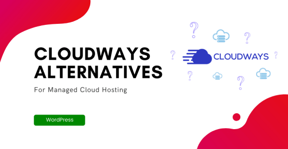 10 Cheaper Cloudways Alternatives To Host Your Site On Cloud Servers