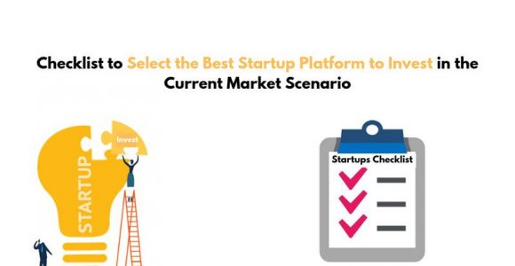 Checklist to Select the Best Startup Platform to Invest in the Current Market Scenario