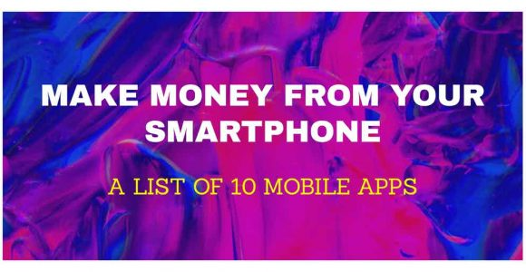 10 Mobile Apps that let you Make Money from your Smartphone