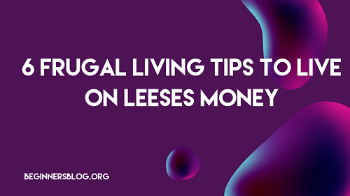 Frugal Living Tips: How To Live On Less Money