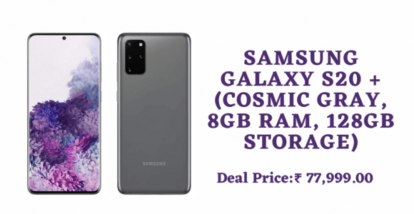 The Best Deal With Samsung Galaxy S20 + (Cosmic Gray, 8GB RAM, 128GB Storage)- Only With Amazon.