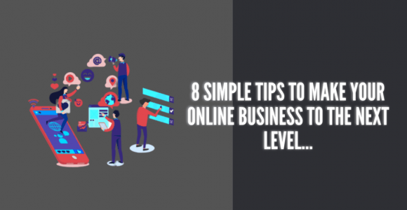 8 Simple Tips To Take Your Online Business To The Next Level. » Techy Digi
