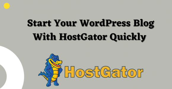 Start Your WordPress Blog With HostGator Quickly