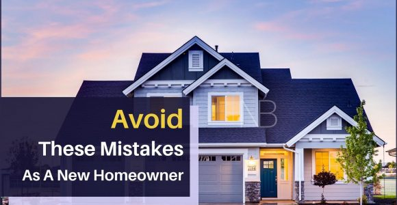 Mistakes To Avoid As A New Homeowner
