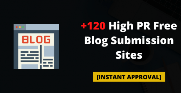 Top +120 High PR Blog Submission Sites List [Instant Approval]