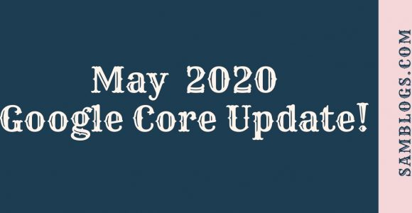 https://samblogs.com/what-you-need-to-know-about-googles-may-2020-core-update/
